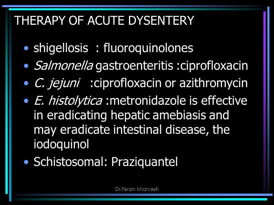 THERAPY OF ACUTE DYSENTERY shigellosis : fluoroquinolones Salmonella gastroenteritis :ciprofloxacin C.