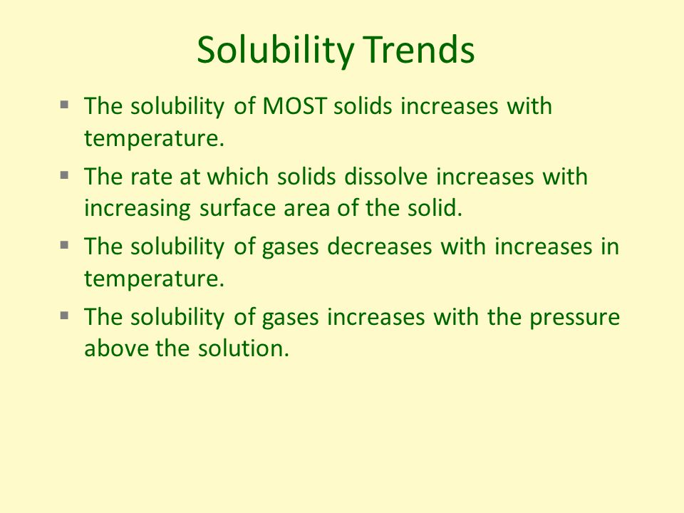 Solubility Trends  The solubility of MOST solids increases with temperature.