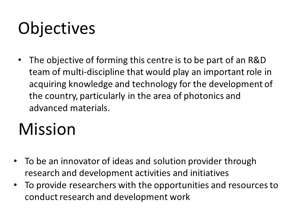 Objectives The objective of forming this centre is to be part of an R&D team of multi-discipline that would play an important role in acquiring knowle