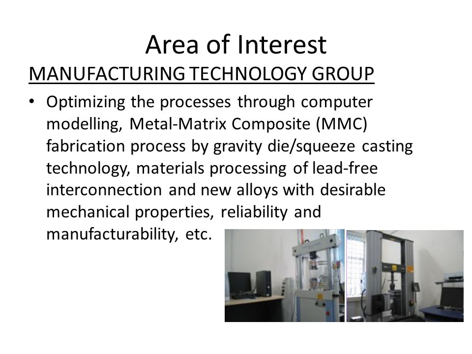 Area of Interest MANUFACTURING TECHNOLOGY GROUP Optimizing the processes through computer modelling, Metal-Matrix Composite (MMC) fabrication process