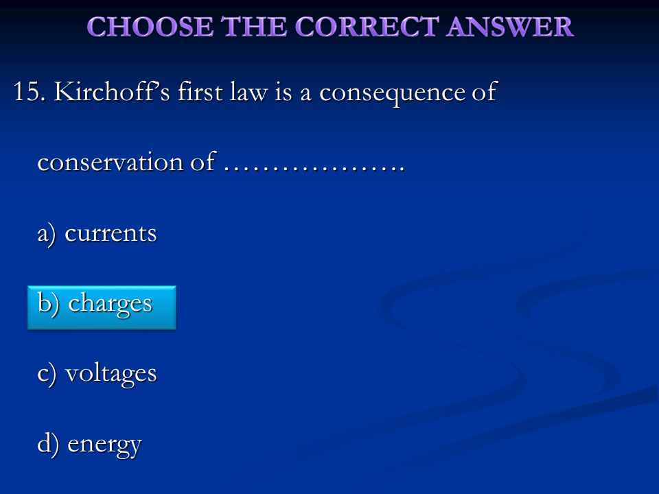 15. Kirchoff's first law is a consequence of conservation of ……………….