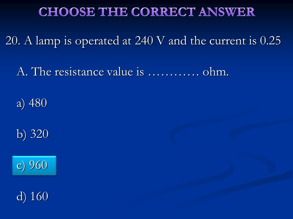 20. A lamp is operated at 240 V and the current is 0.25 A.