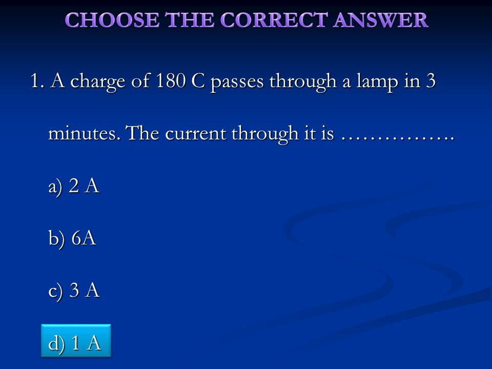 1.A charge of 180 C passes through a lamp in 3 minutes.