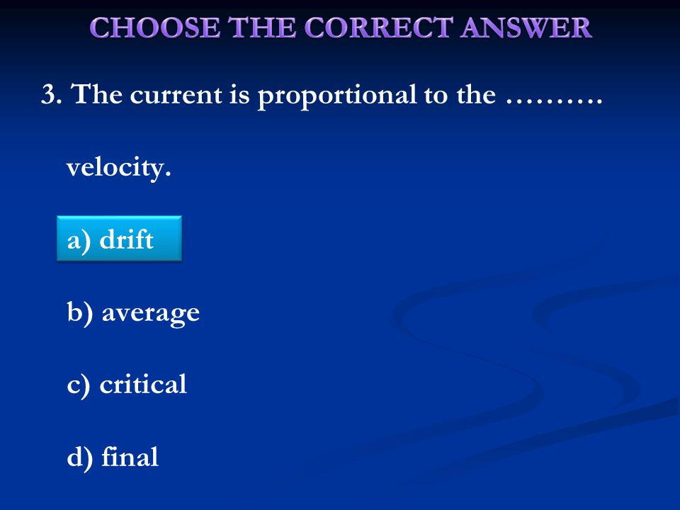 3. The current is proportional to the ………. velocity. a) drift b) average c) critical d) final