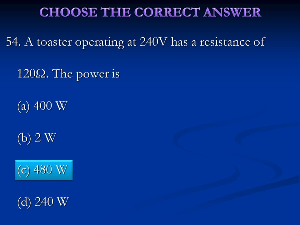 54.A toaster operating at 240V has a resistance of 120Ω.