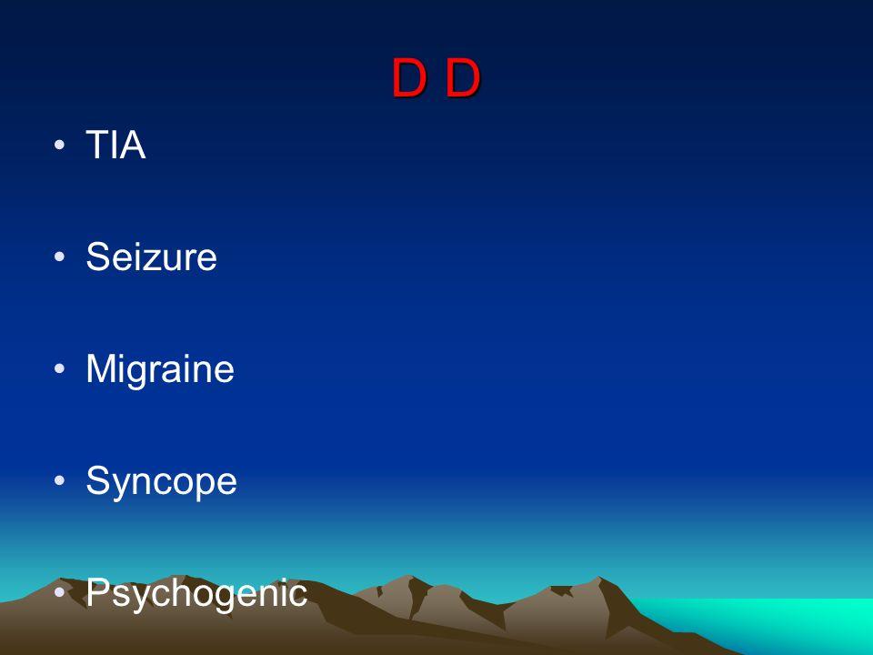 D D TIA Seizure Migraine Syncope Psychogenic