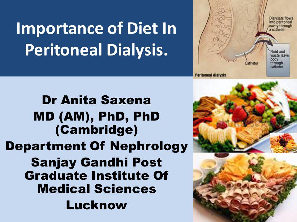 Importance of Diet In Peritoneal Dialysis. Dr Anita Saxena MD (AM), PhD, PhD (Cambridge) Department Of Nephrology Sanjay Gandhi Post Graduate Institut
