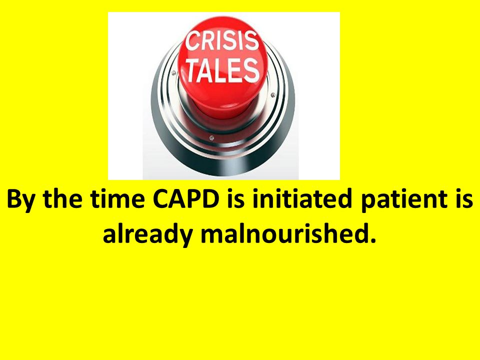 By the time CAPD is initiated patient is already malnourished.