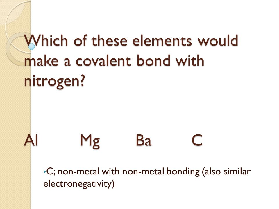 Which of these elements would make a covalent bond with nitrogen.