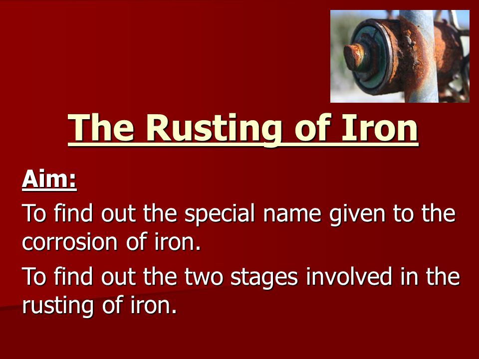 Iron is the most widely used metal and the rusting of iron (and steel) costs millions of pounds each year.