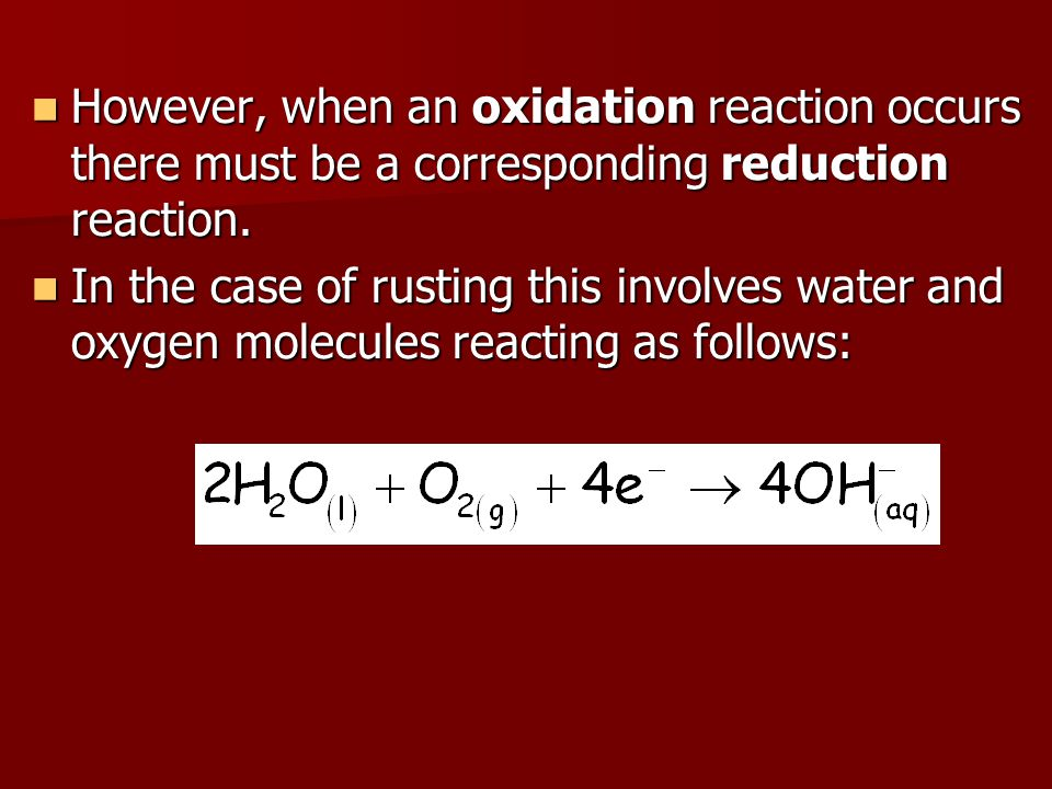  This explains the need for water and oxygen in rusting.