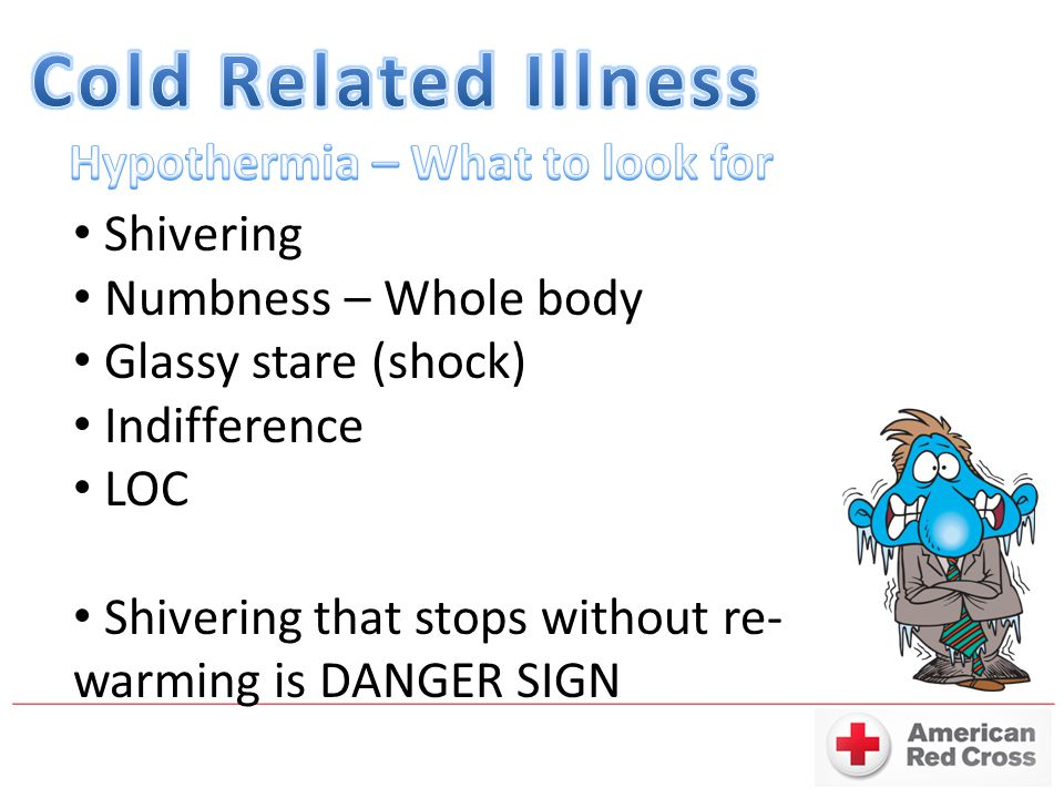 Shivering Numbness – Whole body Glassy stare (shock) Indifference LOC Shivering that stops without re- warming is DANGER SIGN