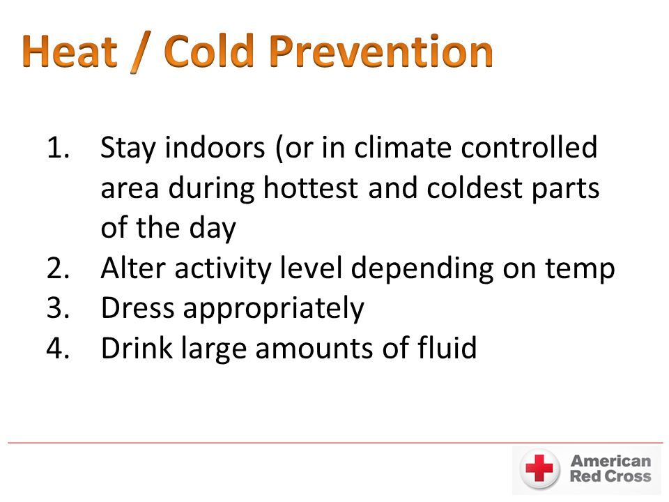 1.Stay indoors (or in climate controlled area during hottest and coldest parts of the day 2.Alter activity level depending on temp 3.Dress appropriately 4.Drink large amounts of fluid
