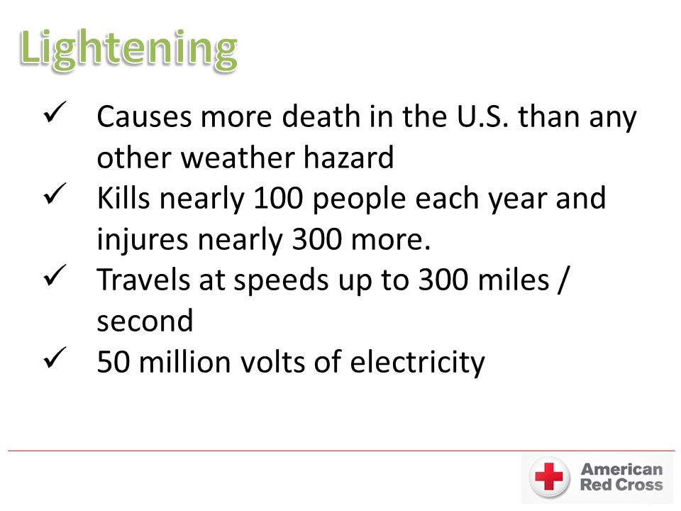 Causes more death in the U.S. than any other weather hazard Kills nearly 100 people each year and injures nearly 300 more. Travels at speeds up to 300