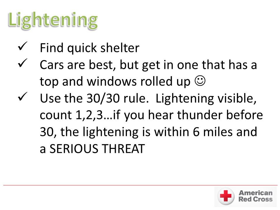 Find quick shelter Cars are best, but get in one that has a top and windows rolled up Use the 30/30 rule.