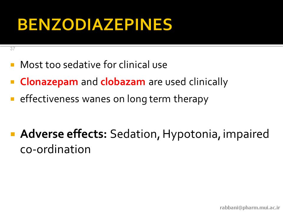 Most too sedative for clinical use  Clonazepam and clobazam are used clinically  effectiveness wanes on long term therapy  Adverse effects: Sedation, Hypotonia, impaired co-ordination 37