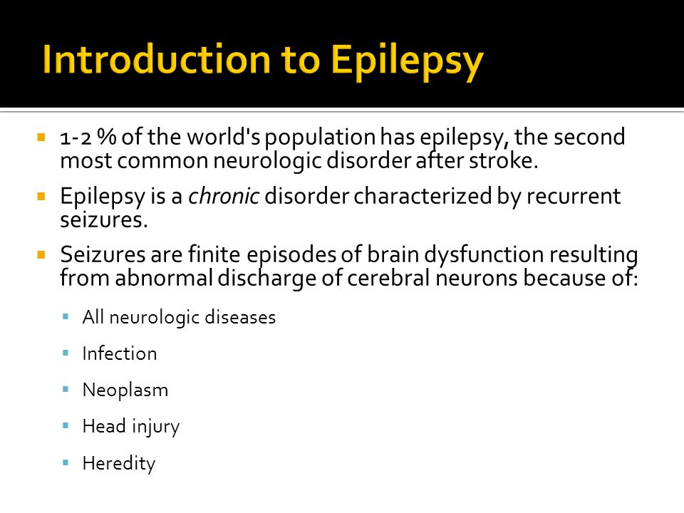  1-2 % of the world s population has epilepsy, the second most common neurologic disorder after stroke.