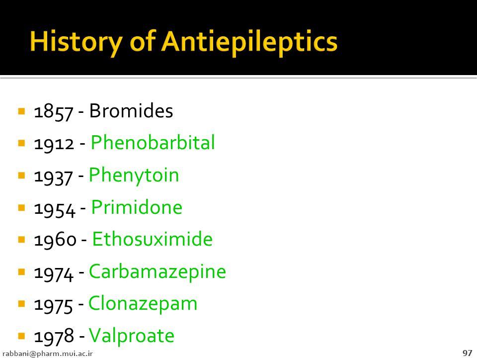  1857 - Bromides  1912 - Phenobarbital  1937 - Phenytoin  1954 - Primidone  1960 - Ethosuximide  1974 - Carbamazepine  1975 - Clonazepam  1978