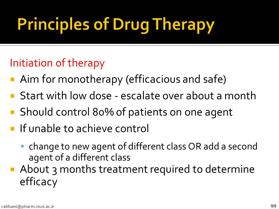 Initiation of therapy  Aim for monotherapy (efficacious and safe)  Start with low dose - escalate over about a month  Should control 80% of patients on one agent  If unable to achieve control  change to new agent of different class OR add a second agent of a different class  About 3 months treatment required to determine efficacy 99