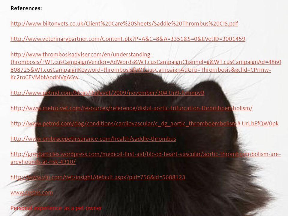 References: http://www.biltonvets.co.uk/Client%20Care%20Sheets/Saddle%20Thrombus%20CIS.pdf http://www.veterinarypartner.com/Content.plx?P=A&C=8&A=3351