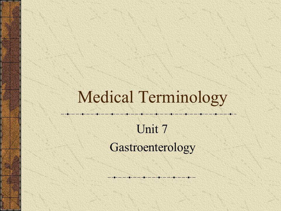 Medical Terminology Unit 7 Gastroenterology