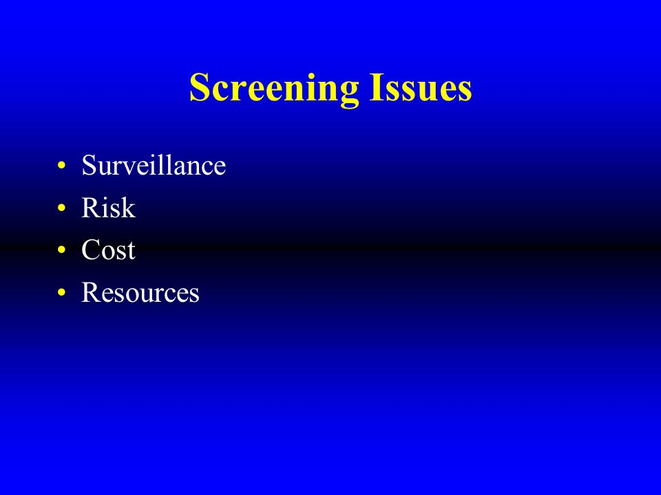 Screening Issues Surveillance Risk Cost Resources
