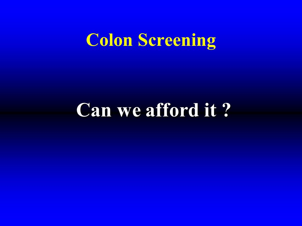 Colon Screening Can we afford it