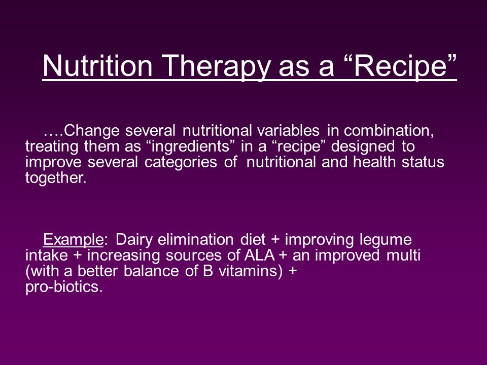 Nutrition Therapy as a Recipe ….Change several nutritional variables in combination, treating them as ingredients in a recipe designed to improve several categories of nutritional and health status together.