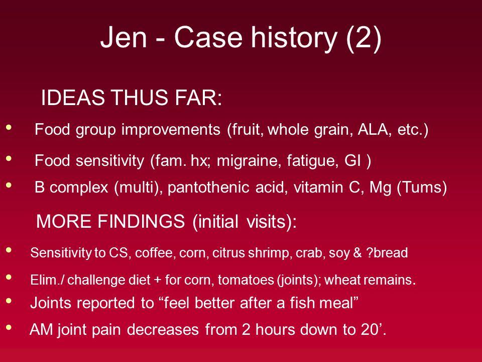 Jen - Case history (2) IDEAS THUS FAR: Food group improvements (fruit, whole grain, ALA, etc.) Food sensitivity (fam.