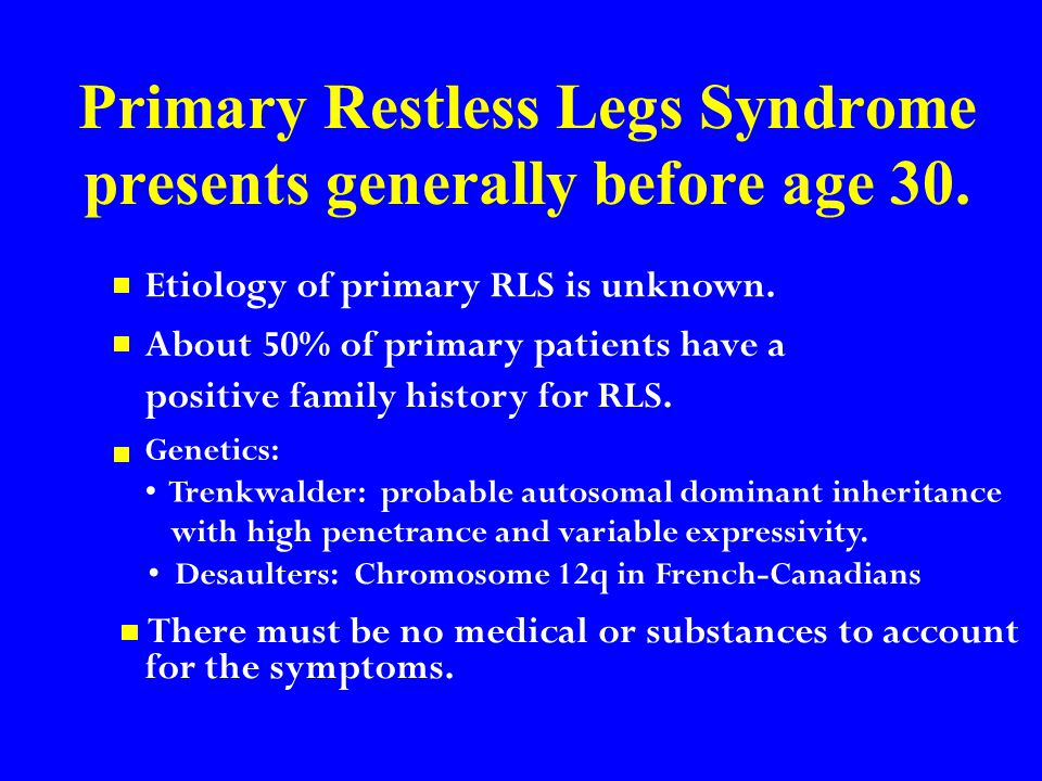 Secondary RLS arises more commonly after age 30.