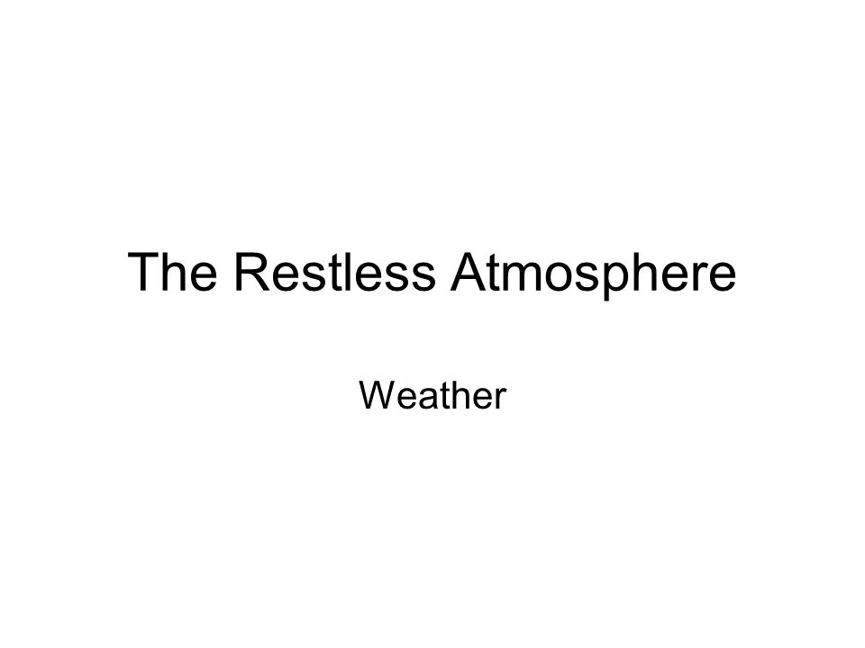 The Restless Atmosphere Weather