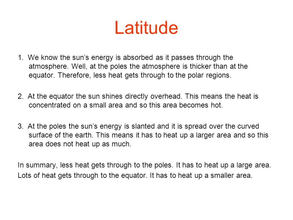 Latitude 1. We know the sun's energy is absorbed as it passes through the atmosphere. Well, at the poles the atmosphere is thicker than at the equator