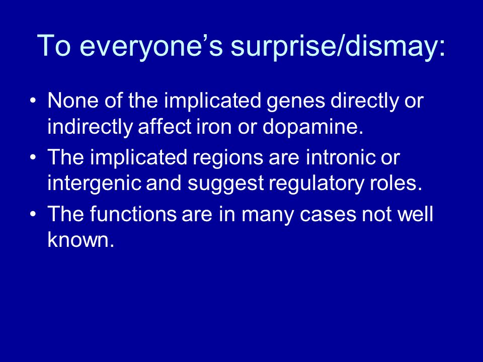 To everyone's surprise/dismay: None of the implicated genes directly or indirectly affect iron or dopamine.