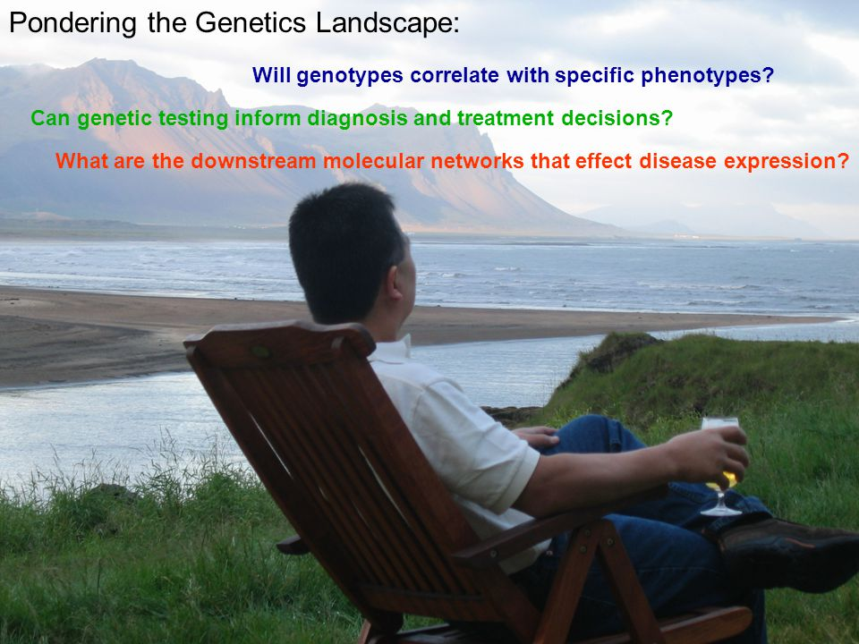 Pondering the Genetics Landscape: Will genotypes correlate with specific phenotypes.