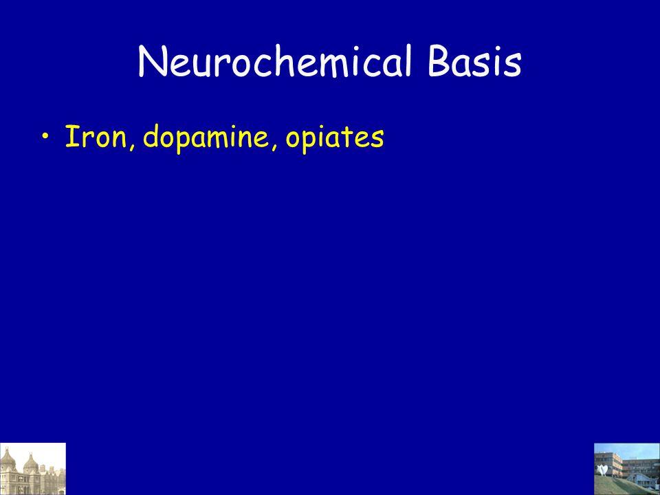 Neurochemical Basis Iron, dopamine, opiates