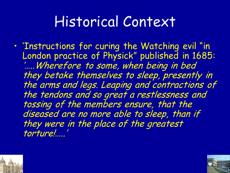 "Historical Context 'Instructions for curing the Watching evil ""in London practice of Physick"" published in 1685: '…..Wherefore to some, when being in"