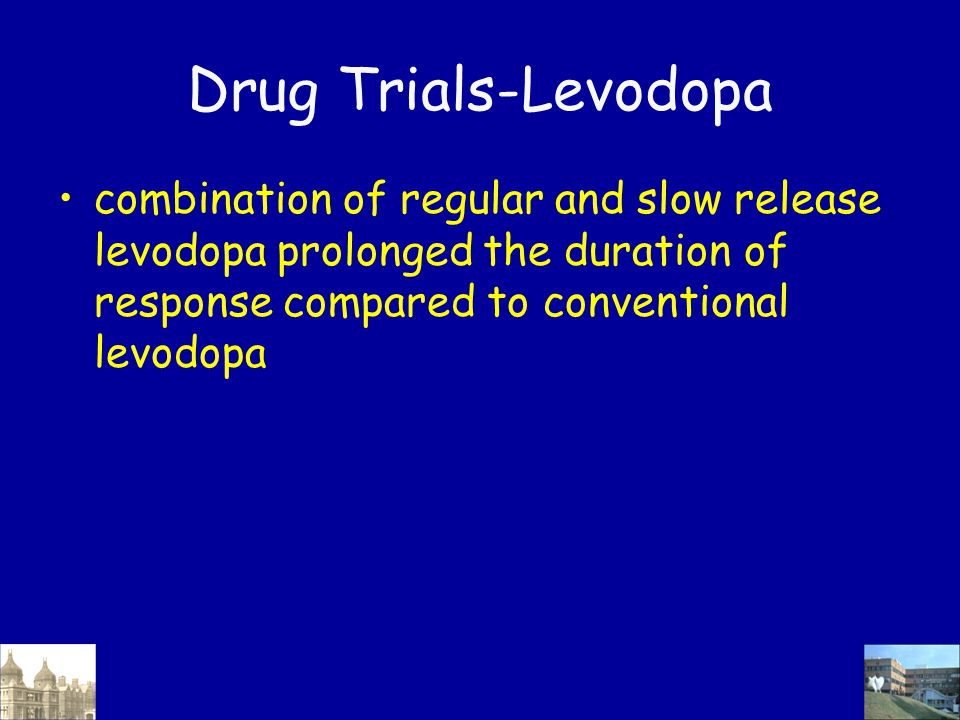 Drug Trials-Levodopa combination of regular and slow release levodopa prolonged the duration of response compared to conventional levodopa