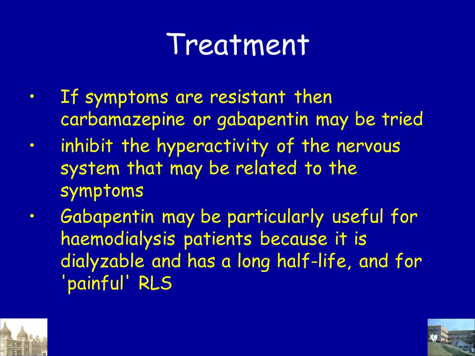 Treatment If symptoms are resistant then carbamazepine or gabapentin may be tried inhibit the hyperactivity of the nervous system that may be related