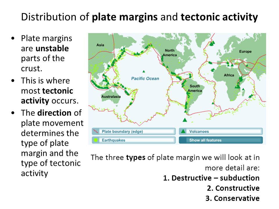 Where is the most of the world's tectonic activity? Why is this? Remember tectonic activity means volcanoes and earthquakes Distribution of plate marg