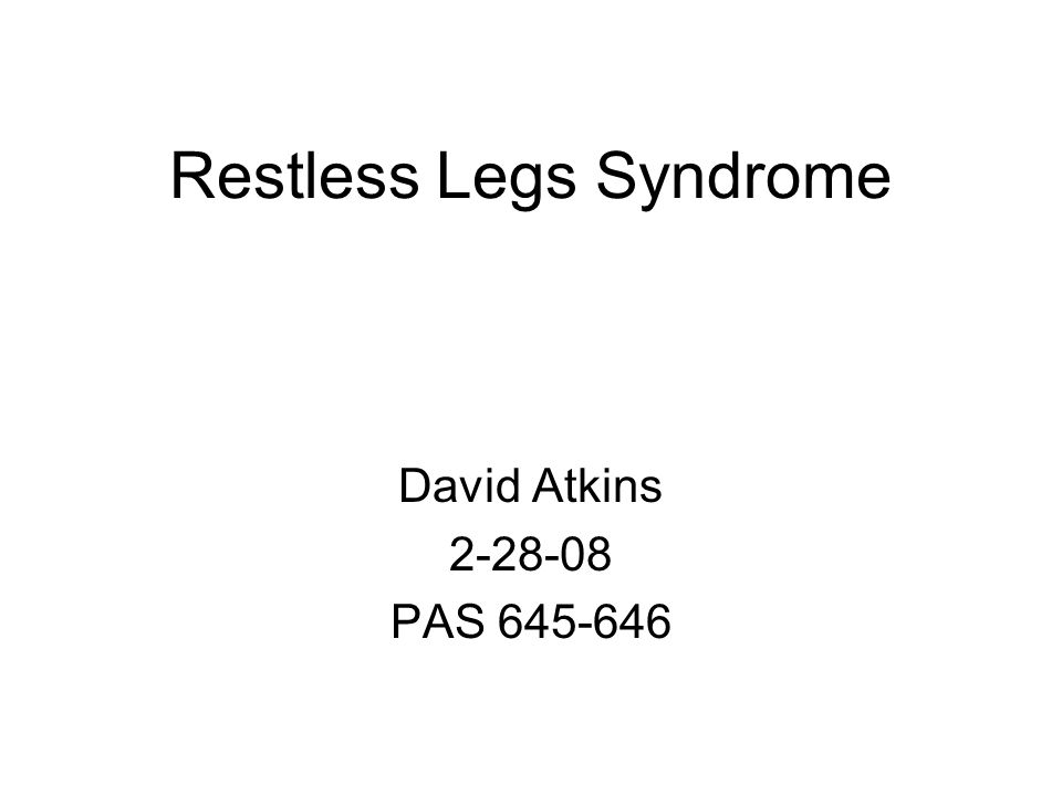 Restless Legs Syndrome David Atkins 2-28-08 PAS 645-646