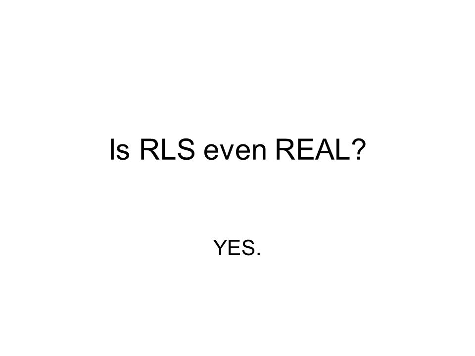 Is RLS even REAL YES.