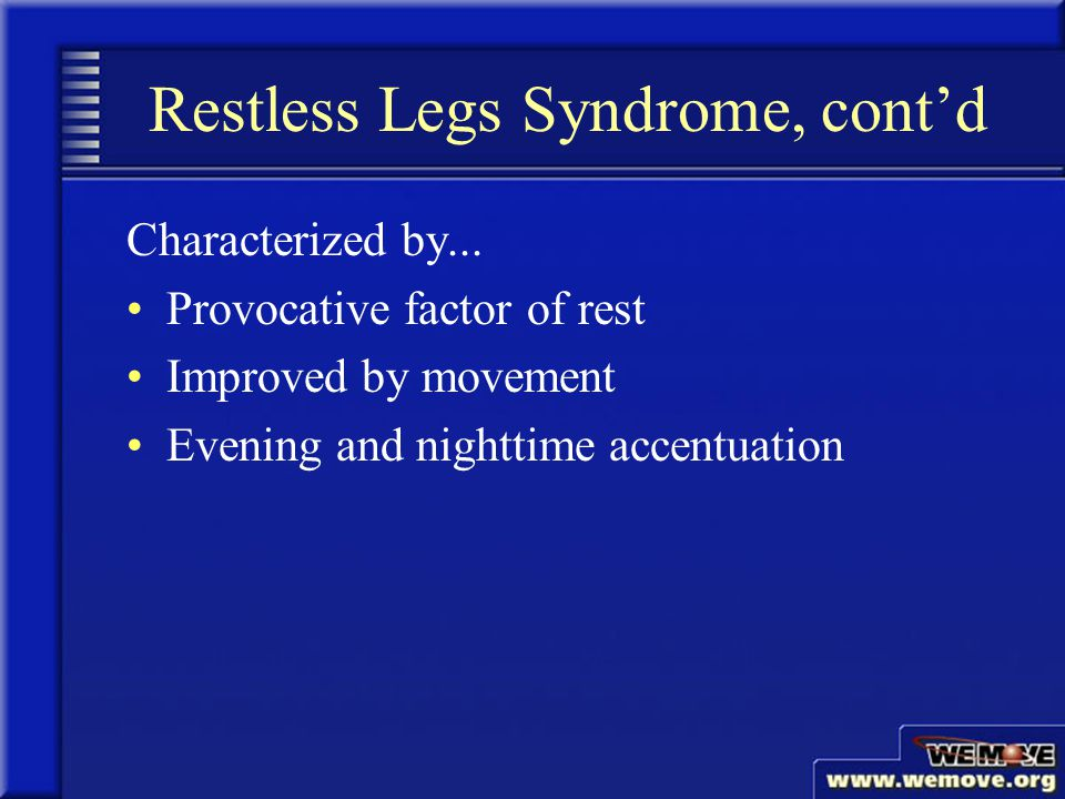 Restless Legs Syndrome, cont'd Characterized by...