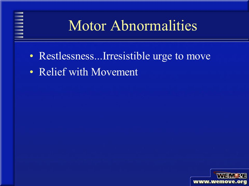Provocative Factor of Rest Symptoms worse or exclusively present at rest, such as while lying down or sitting Partial or temporary relief with motor activity www.wemove.org