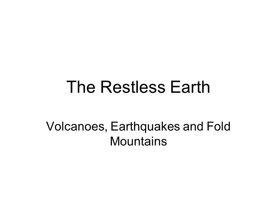 The Restless Earth Volcanoes, Earthquakes and Fold Mountains