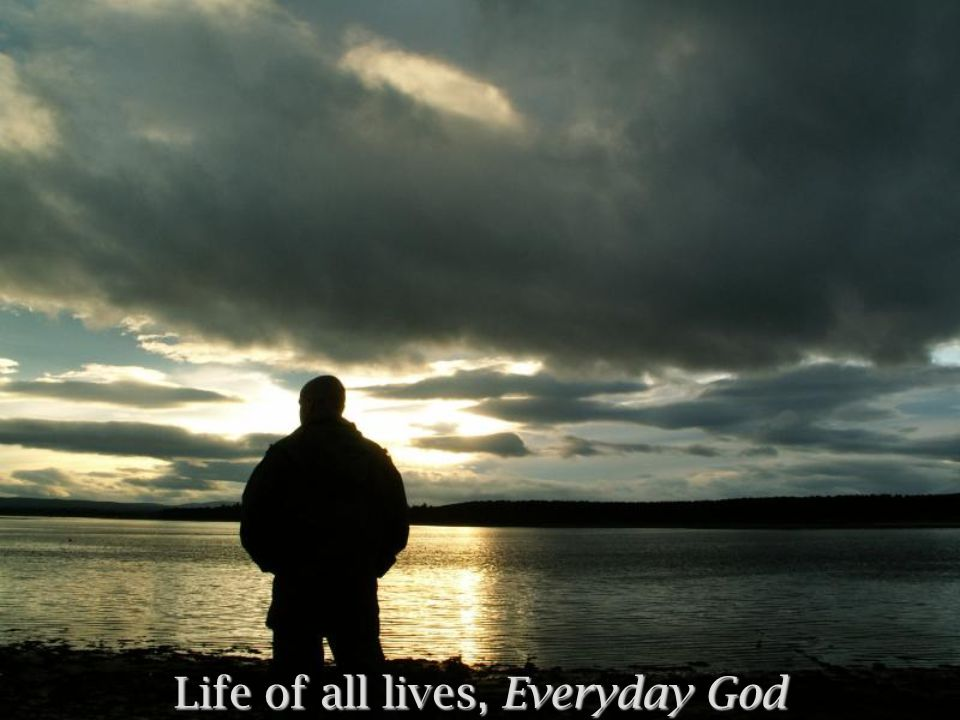 Life of all lives, Everyday God