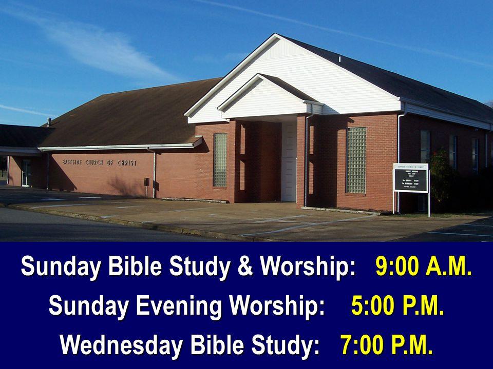 Sunday Bible Study & Worship: 9:00 A.M. Sunday Evening Worship: 5:00 P.M.