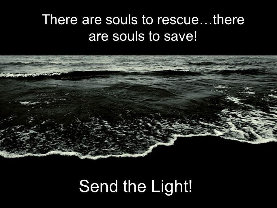 There are souls to rescue…there are souls to save!