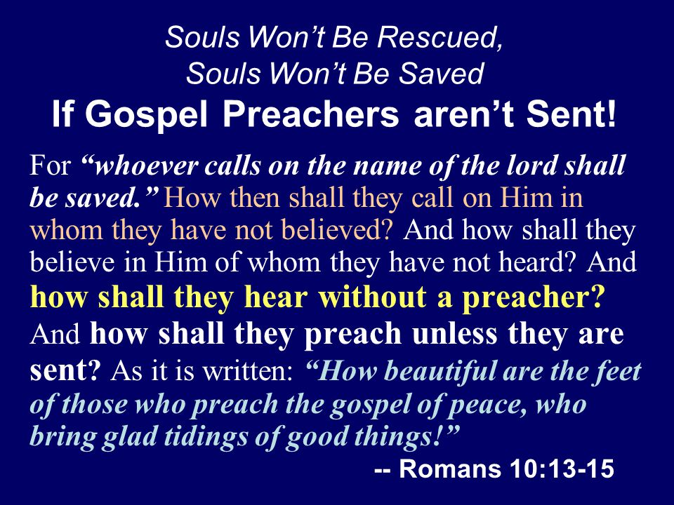 Souls Won't Be Rescued, Souls Won't Be Saved If Gospel Preachers aren't Sent.