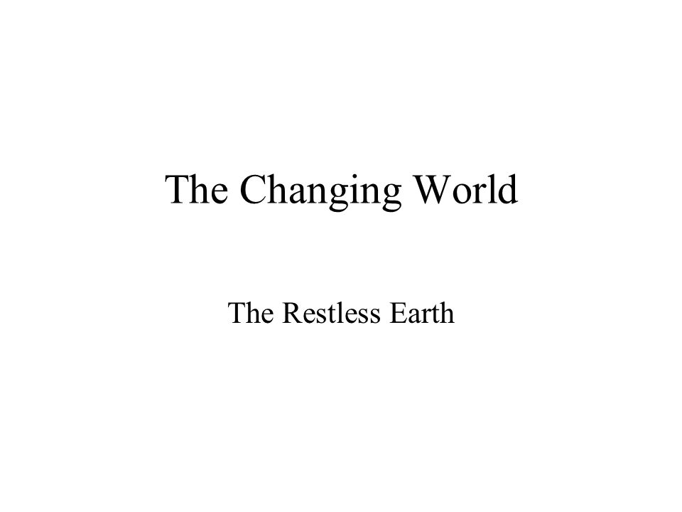 The Restless Earth The Changing World