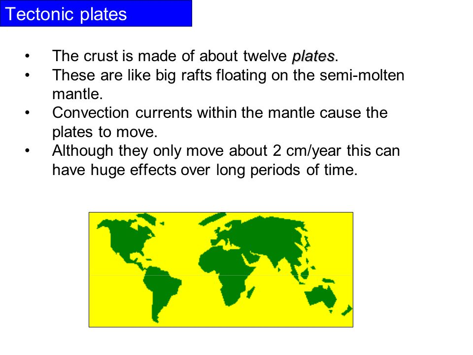 Tectonic plates platesThe crust is made of about twelve plates.